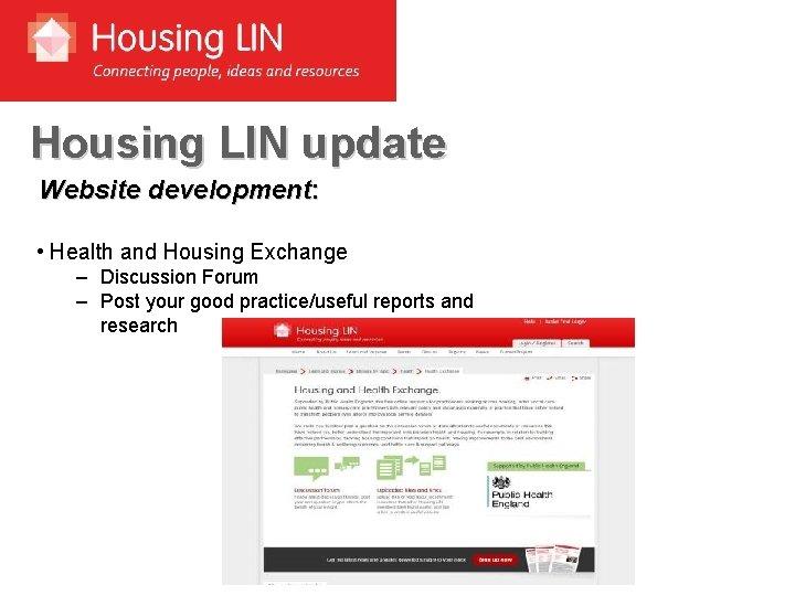 Housing LIN update Website development: • Health and Housing Exchange – Discussion Forum –