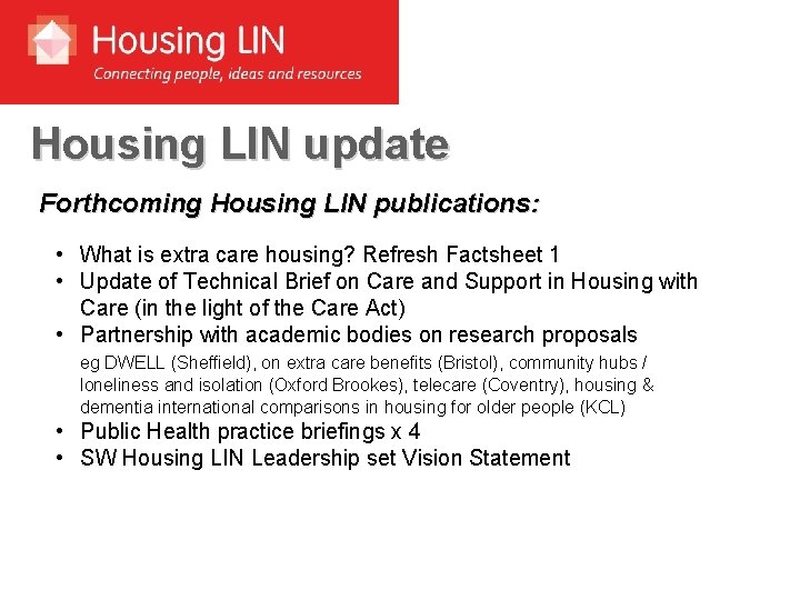 Housing LIN update Forthcoming Housing LIN publications: • What is extra care housing? Refresh