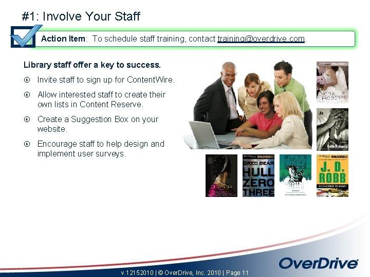 #1: Involve Your Staff Action Item: To schedule staff training, contact training@overdrive. com. Library