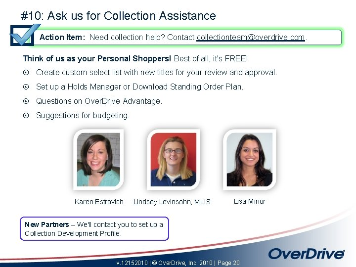 #10: Ask us for Collection Assistance Action Item: Need collection help? Contact collectionteam@overdrive. com.