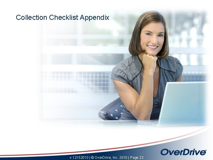 Collection Checklist Appendix v. 12152010   © Over. Drive, Inc. 2010   Page 23