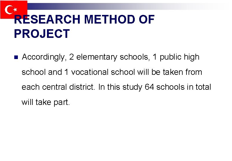 RESEARCH METHOD OF PROJECT n Accordingly, 2 elementary schools, 1 public high school and