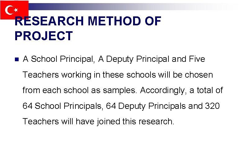 RESEARCH METHOD OF PROJECT n A School Principal, A Deputy Principal and Five Teachers