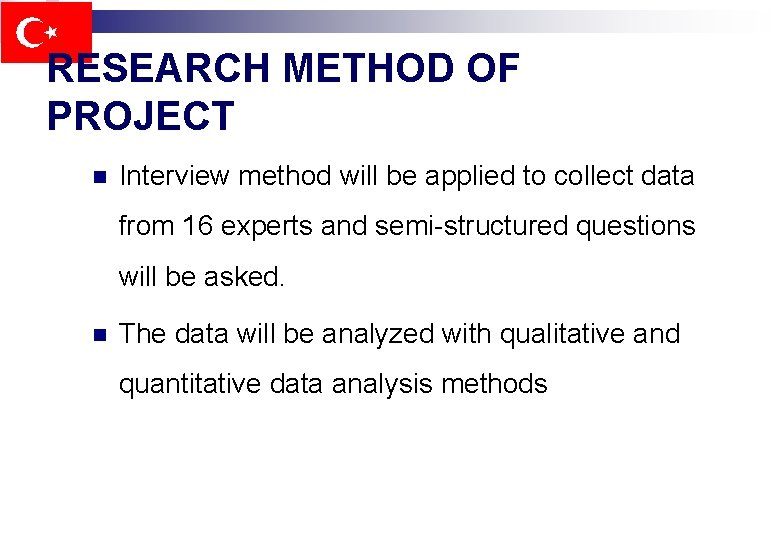 RESEARCH METHOD OF PROJECT n Interview method will be applied to collect data from
