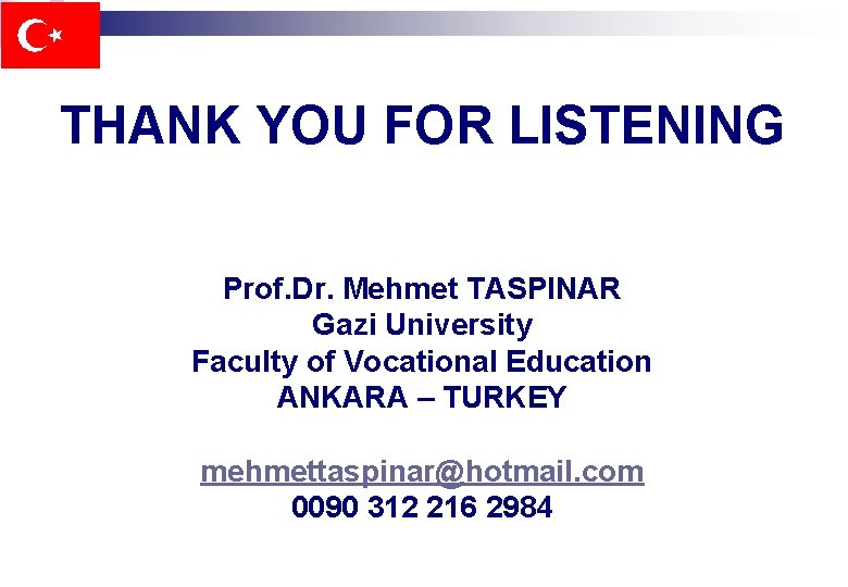 THANK YOU FOR LISTENING Prof. Dr. Mehmet TASPINAR Gazi University Faculty of Vocational Education