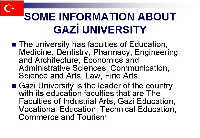 SOME INFORMATION ABOUT GAZİ UNIVERSITY The university has faculties of Education, Medicine, Dentistry, Pharmacy,