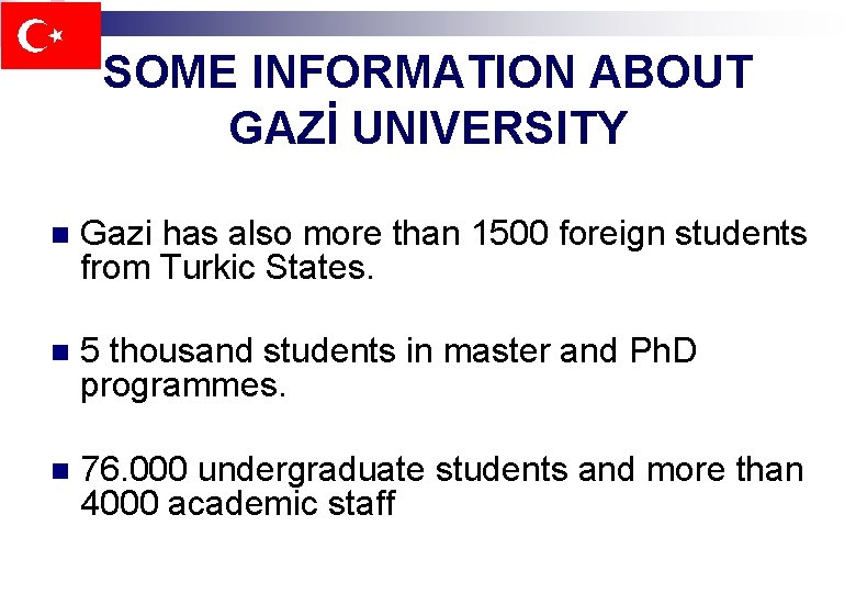 SOME INFORMATION ABOUT GAZİ UNIVERSITY n Gazi has also more than 1500 foreign students