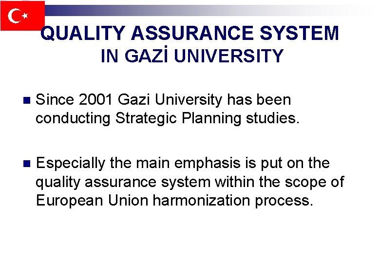 QUALITY ASSURANCE SYSTEM IN GAZİ UNIVERSITY n Since 2001 Gazi University has been conducting