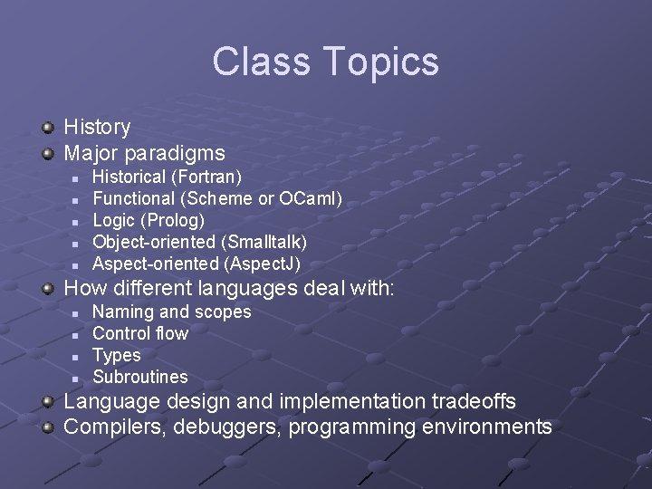 Class Topics History Major paradigms n n n Historical (Fortran) Functional (Scheme or OCaml)