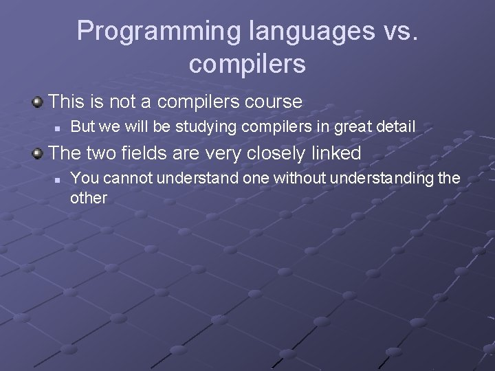 Programming languages vs. compilers This is not a compilers course n But we will