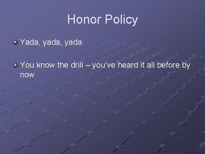 Honor Policy Yada, yada You know the drill – you've heard it all before