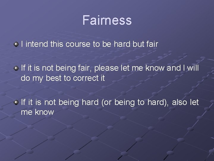 Fairness I intend this course to be hard but fair If it is not