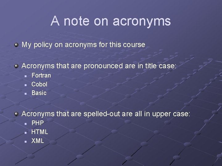 A note on acronyms My policy on acronyms for this course Acronyms that are