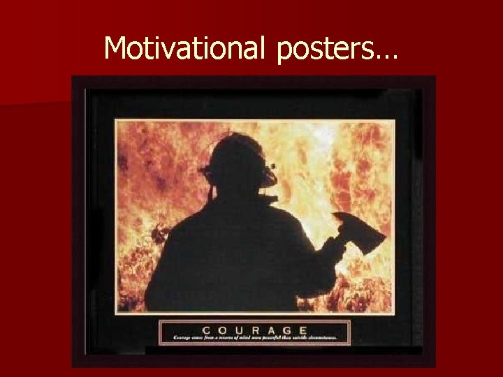 Motivational posters…