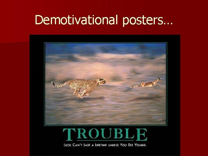 Demotivational posters…