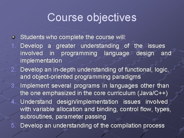 Course objectives 1. 2. 3. 4. 5. Students who complete the course will: Develop