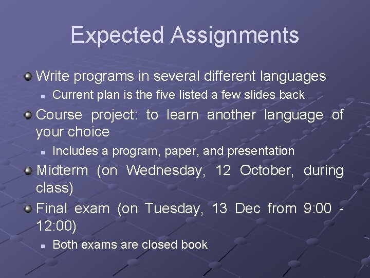 Expected Assignments Write programs in several different languages n Current plan is the five