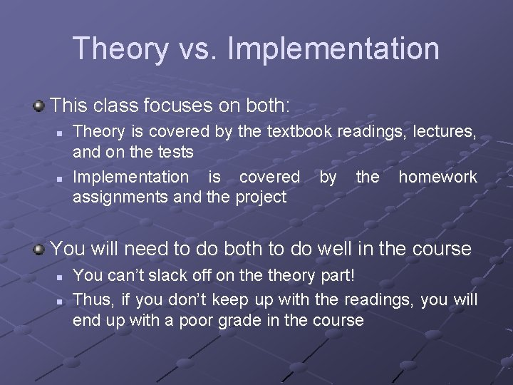 Theory vs. Implementation This class focuses on both: n n Theory is covered by