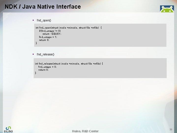 NDK / Java Native Interface § fnd_open() int fnd_open(struct inode *minode, struct file *mfile)