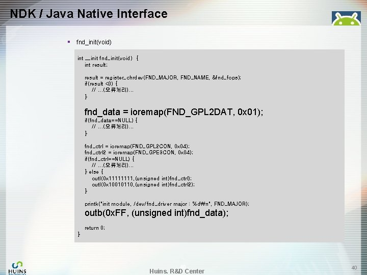 NDK / Java Native Interface § fnd_init(void) int __init fnd_init(void) { int result; result