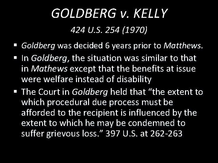 GOLDBERG v. KELLY 424 U. S. 254 (1970) § Goldberg was decided 6 years