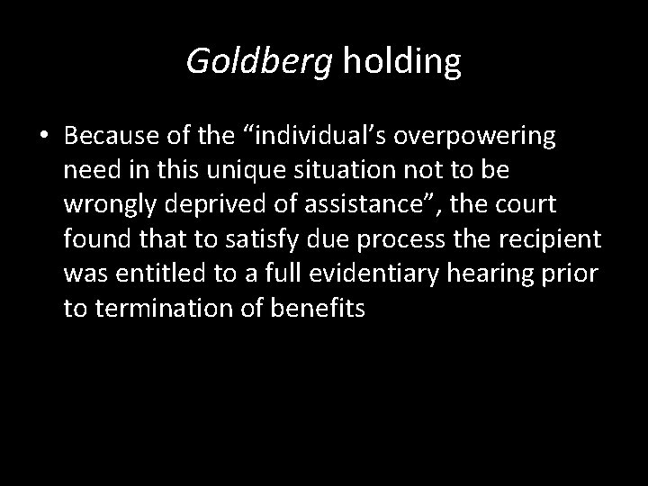 """Goldberg holding • Because of the """"individual's overpowering need in this unique situation not"""