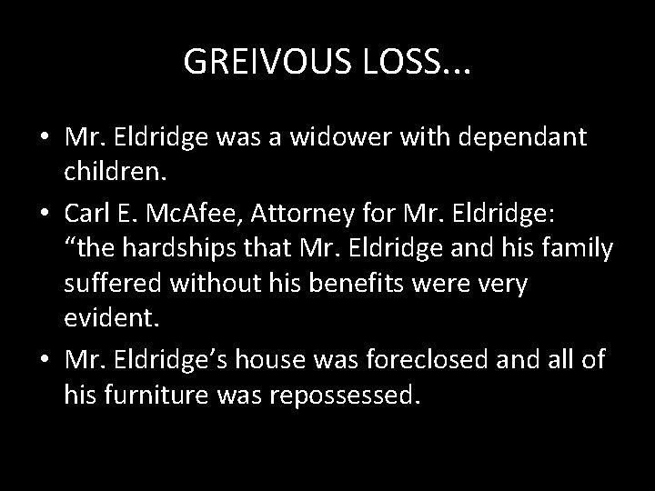 GREIVOUS LOSS. . . • Mr. Eldridge was a widower with dependant children. •