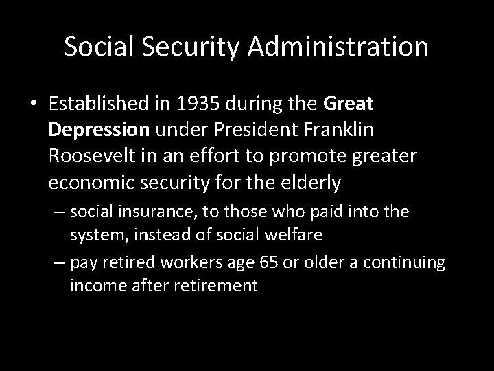 Social Security Administration • Established in 1935 during the Great Depression under President Franklin