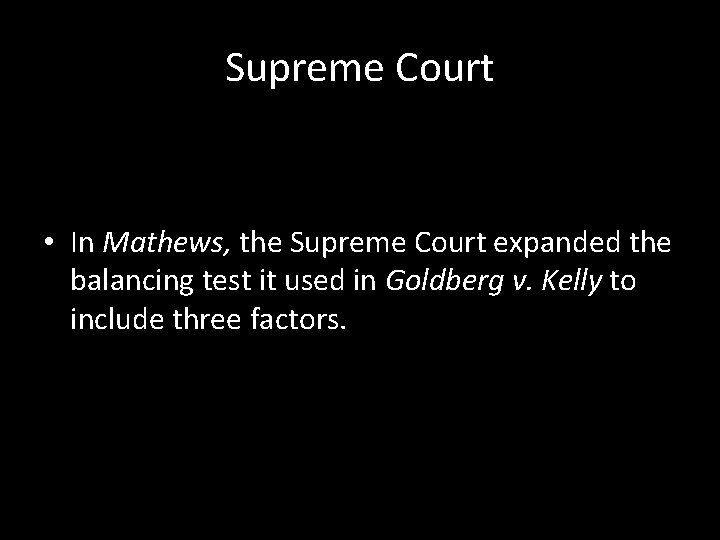 Supreme Court • In Mathews, the Supreme Court expanded the balancing test it used