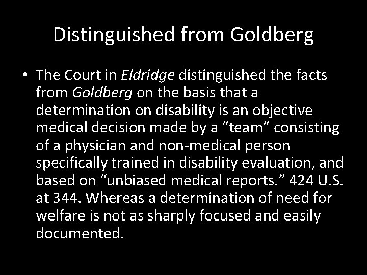 Distinguished from Goldberg • The Court in Eldridge distinguished the facts from Goldberg on