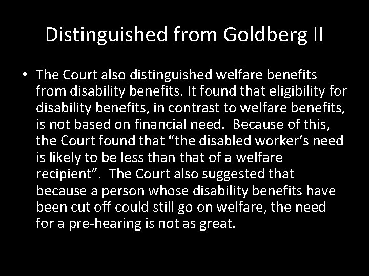 Distinguished from Goldberg II • The Court also distinguished welfare benefits from disability benefits.