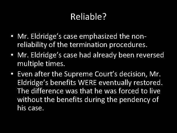 Reliable? • Mr. Eldridge's case emphasized the nonreliability of the termination procedures. • Mr.