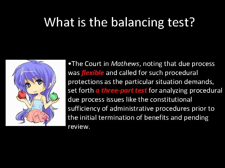 What is the balancing test? • The Court in Mathews, noting that due