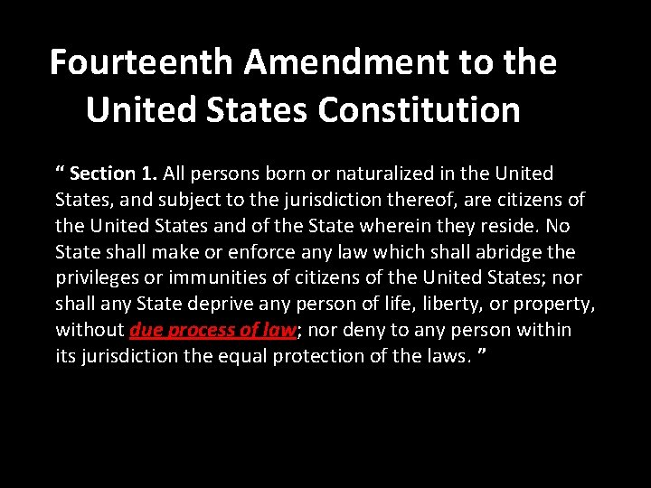 """Fourteenth Amendment to the United States Constitution """" Section 1. All persons born or"""