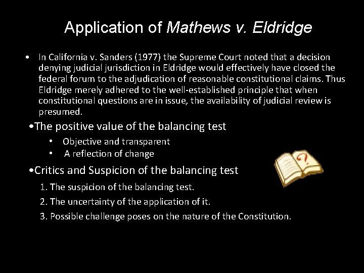 Application of Mathews v. Eldridge • In California v. Sanders (1977) the Supreme Court