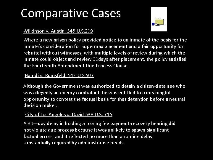 Comparative Cases Wilkinson v. Austin, 545 U. S. 209 Where a new prison policy