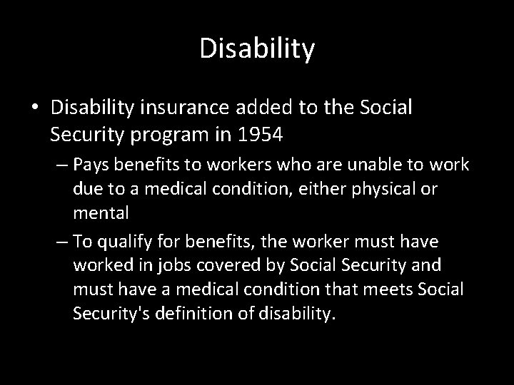 Disability • Disability insurance added to the Social Security program in 1954 – Pays