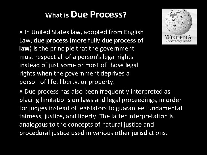 What is Due Process? • In United States law, adopted from English Law, due