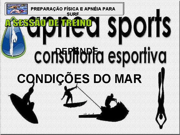 PREPARAÇÃO FÍSICA E APNÉIA PARA SURF DEPENDE CONDIÇÕES DO MAR