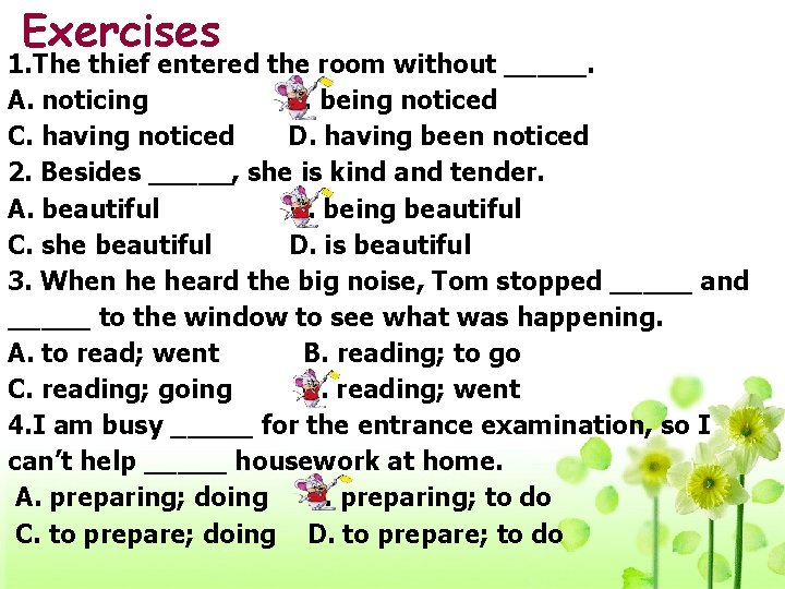 Exercises 1. The thief entered the room without _____. A. noticing B. being noticed
