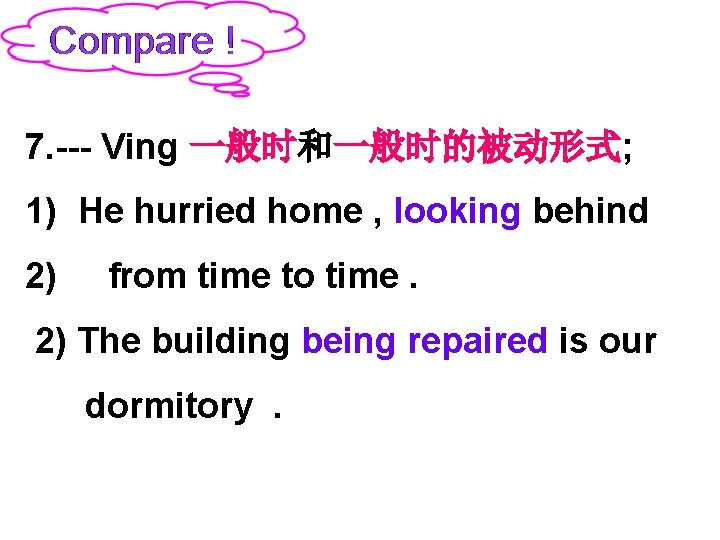 7. --- Ving 一般时和一般时的被动形式; 1) He hurried home , looking behind 2) from time