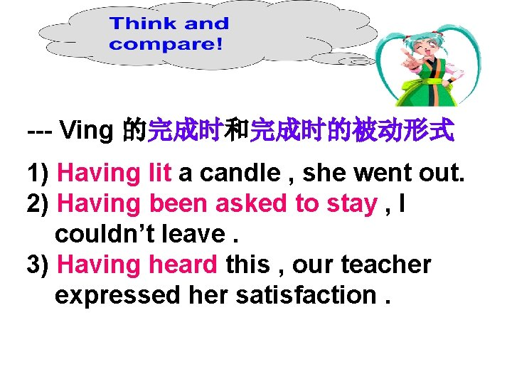 --- Ving 的完成时和完成时的被动形式 1) Having lit a candle , she went out. 2) Having