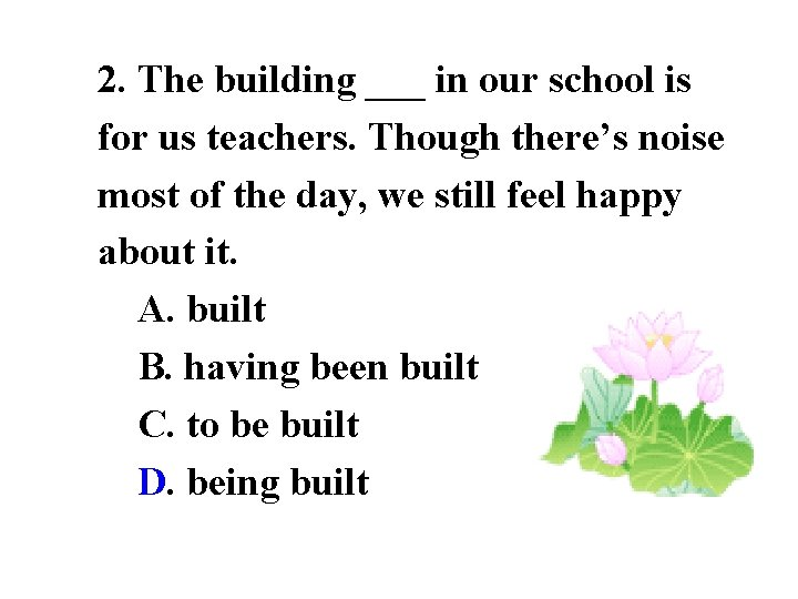 2. The building ___ in our school is for us teachers. Though there's noise