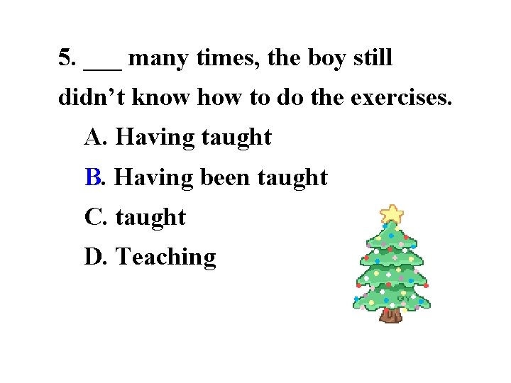 5. ___ many times, the boy still didn't know how to do the exercises.