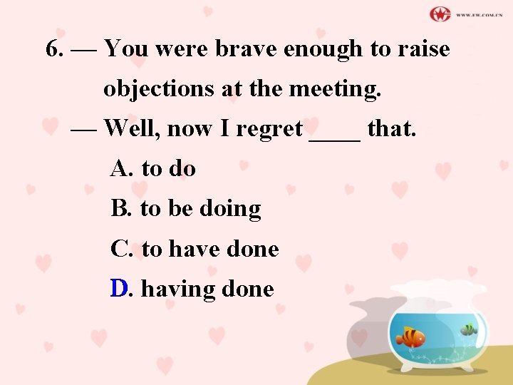 6. — You were brave enough to raise objections at the meeting. — Well,