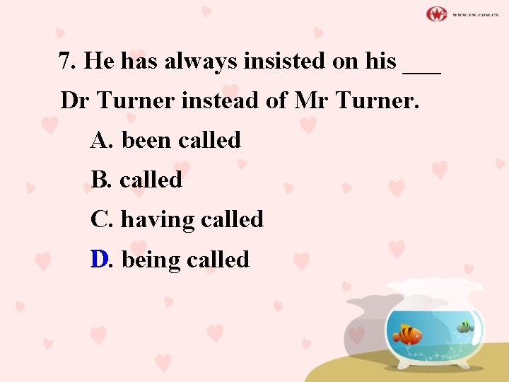 7. He has always insisted on his ___ Dr Turner instead of Mr Turner.
