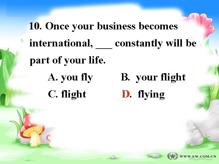 10. Once your business becomes international, ___ constantly will be part of your life.