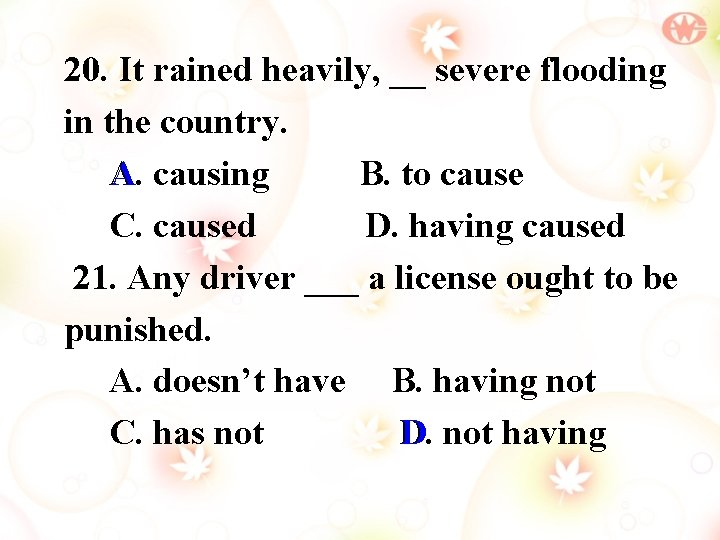 20. It rained heavily, __ severe flooding in the country. A causing A. B.
