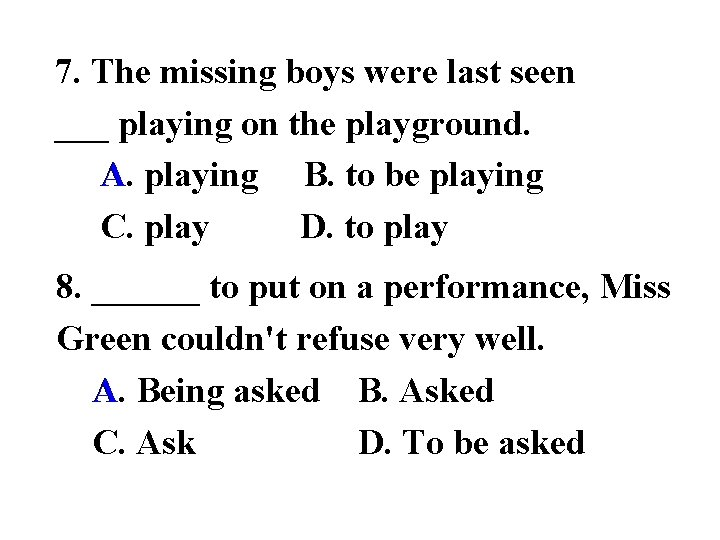 7. The missing boys were last seen ___ playing on the playground. A playing