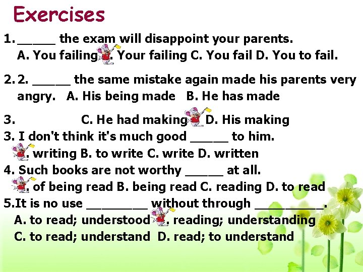 Exercises 1. _____ the exam will disappoint your parents. A. You failing B. Your